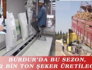BURDUR'DA BU SEZON, 62 BİN TON ŞEKER ÜRETİLECEK