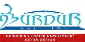 BURDUR'DA TRAFİK DENETİMLERİ DEVAM EDİYOR