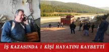 İŞ KAZASINDA 1 KİŞİ HAYATINI KAYBETTİ