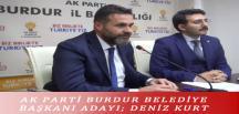 AK PARTİ BURDUR BELEDİYE BAŞKANI ADAYI; DENİZ KURT