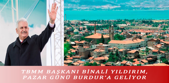 TBMM BAŞKANI BİNALİ YILDIRIM, PAZAR GÜNÜ BURDUR'A GELİYOR
