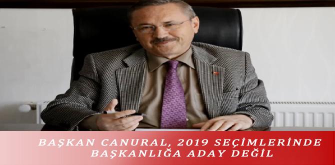 BAŞKAN CANURAL, 2019 SEÇİMLERİNDE BAŞKANLIĞA ADAY DEĞİL