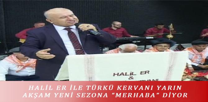 """HALİL ER İLE TÜRKÜ KERVANI YARIN AKŞAM YENİ SEZONA """"MERHABA"""" DİYOR"""