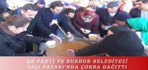 AK PARTİ VE BURDUR BELEDİYESİ SALI PAZARI'NDA ÇORBA DAĞITTI