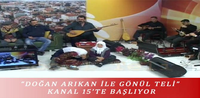 """""""DOĞAN ARIKAN İLE GÖNÜL TELİ"""" KANAL 15'TE BAŞLIYOR"""