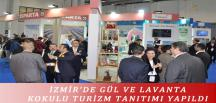 İZMİR'DE GÜL VE LAVANTA KOKULU TURİZM TANITIMI YAPILDI