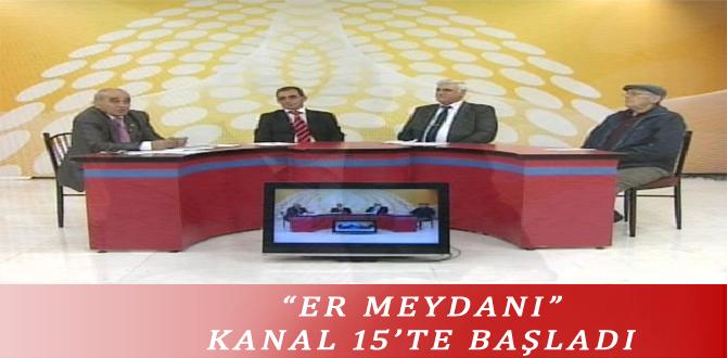 """""""ER MEYDANI"""" KANAL 15'TE BAŞLADI"""