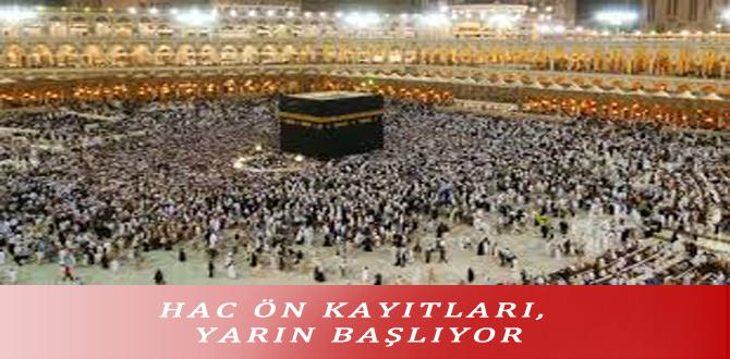 HAC ÖN KAYITLARI, YARIN BAŞLIYOR