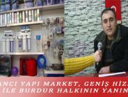 KAZANCI YAPI MARKET, GENİŞ HİZMET AĞI İLE BURDUR HALKININ YANINDA