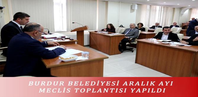 BURDUR BELEDİYESİ ARALIK AYI MECLİS TOPLANTISI YAPILDI