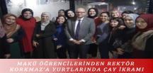 MAKÜ ÖĞRENCİLERİNDEN REKTÖR KORKMAZ'A YURTLARINDA ÇAY İKRAMI