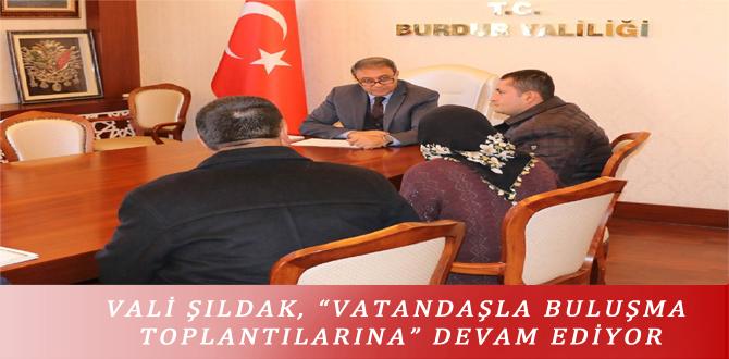 """VALİ ŞILDAK, """"VATANDAŞLA BULUŞMA TOPLANTILARINA"""" DEVAM EDİYOR"""