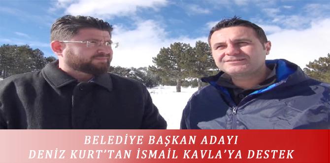BELEDİYE BAŞKAN ADAYI DENİZ KURT'TAN İSMAİL KAVLA'YA DESTEK