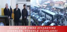 BUCAK'TAN UMRE ZİYARETİNE GİDENLER, TÖRENLE UĞURLANDI