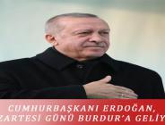 CUMHURBAŞKANI ERDOĞAN, PAZARTESİ GÜNÜ BURDUR'A GELİYOR