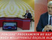 """""""ARKA PENCERE"""" PROGRAMININ BU HAFTAKİ KONUĞU MİLLETVEKİLİ ÖZÇELİK OLDU"""