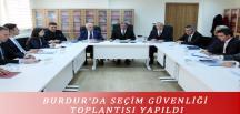 BURDUR'DA SEÇİM GÜVENLİĞİ TOPLANTISI YAPILDI