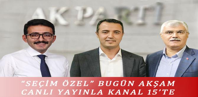 """SEÇİM ÖZEL"" BUGÜN AKŞAM CANLI YAYINLA KANAL 15'TE"