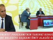 """""""AYRINTI"""" PROGRAMI'NIN YARINKİ KONUĞU TEFENNİ BELEDİYE BAŞKANI ÜMİT ALAGÖZ OLACAK"""