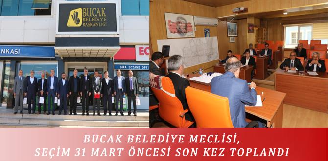 BUCAK BELEDİYE MECLİSİ, SEÇİM 31 MART ÖNCESİ SON KEZ TOPLANDI