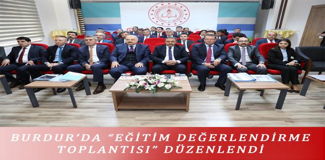 """BURDUR'DA """"EĞİTİM DEĞERLENDİRME TOPLANTISI"""" DÜZENLENDİ"""