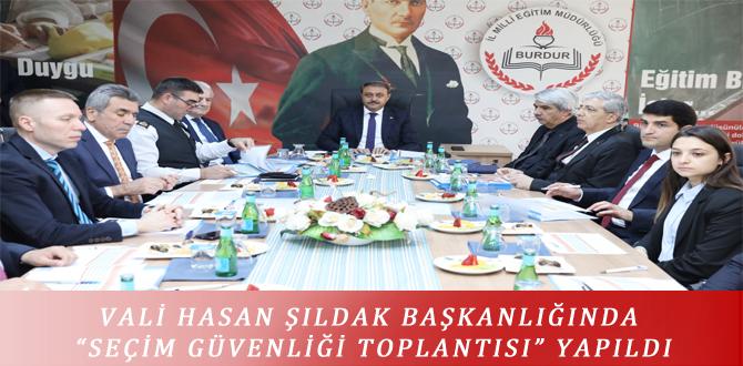 """VALİ HASAN ŞILDAK BAŞKANLIĞINDA """"SEÇİM GÜVENLİĞİ TOPLANTISI"""" YAPILDI"""