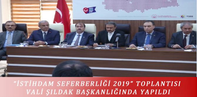 """""""İSTİHDAM SEFERBERLİĞİ 2019"""" TOPLANTISI VALİ ŞILDAK BAŞKANLIĞINDA YAPILDI"""