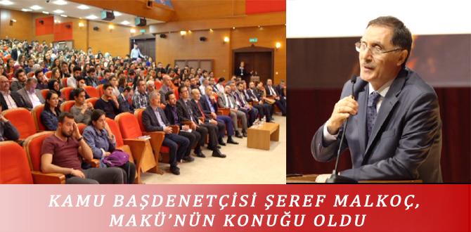 KAMU BAŞDENETÇİSİ ŞEREF MALKOÇ, MAKÜ'NÜN KONUĞU OLDU