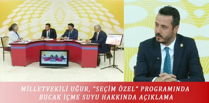 """MİLLETVEKİLİ UĞUR, """"SEÇİM ÖZEL"""" PROGRAMINDA BUCAK İÇME SUYU HAKKINDA AÇIKLAMA"""