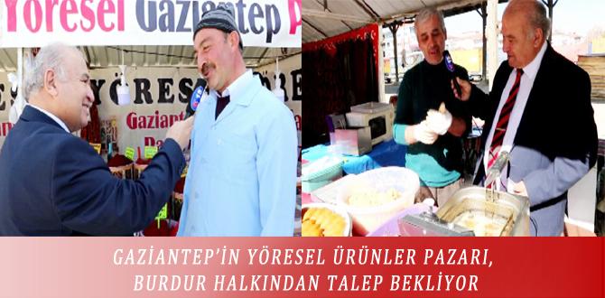 GAZİANTEP'İN YÖRESEL ÜRÜNLER PAZARI, BURDUR HALKINDAN TALEP BEKLİYOR