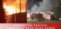 DENİZLİ'DE TEKSTİL FABRİKASI ALEV ALEV YANDI