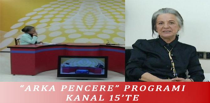"""ARKA PENCERE"" PROGRAMI AKŞAM KANAL 15'TE"
