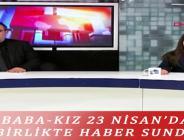 BABA-KIZ 23 NİSAN'DA BİRLİKTE HABER SUNDU