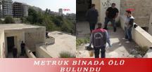 METRUK BİNADA ÖLÜ BULUNDU