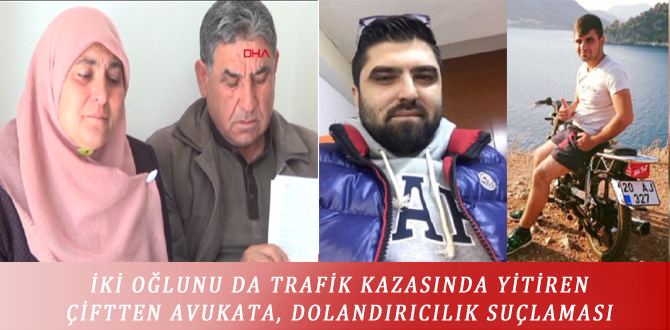 İKİ OĞLUNU DA TRAFİK KAZASINDA YİTİREN ÇİFTTEN AVUKATA, DOLANDIRICILIK SUÇLAMASI