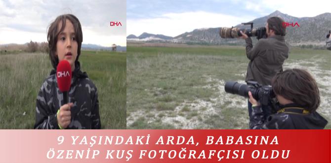 9 YAŞINDAKİ ARDA, BABASINA ÖZENİP KUŞ FOTOĞRAFÇISI OLDU