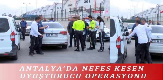 ANTALYA'DA NEFES KESEN UYUŞTURUCU OPERASYONU