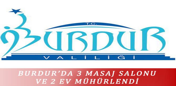 BURDUR'DA 3 MASAJ SALONU VE 2 EV MÜHÜRLENDİ