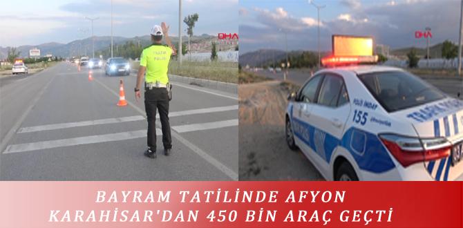 BAYRAM TATİLİNDE AFYONKARAHİSAR'DAN 450 BİN ARAÇ GEÇTİ