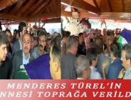 MENDERES TÜREL'İN ANNESİ TOPRAĞA VERİLDİ