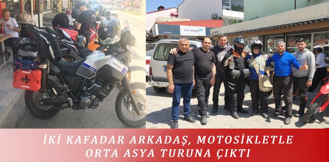 İKİ KAFADAR ARKADAŞ, MOTOSİKLETLE ORTA ASYA TURUNA ÇIKTI