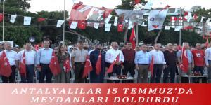 ANTALYALILAR 15 TEMMUZ'DA MEYDANLARI DOLDURDU
