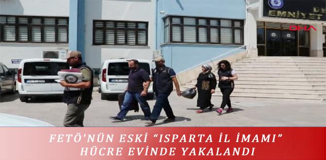 """FETÖ'NÜN ESKİ """"ISPARTA İL İMAMI"""" HÜCRE EVİNDE YAKALANDI"""