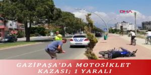 GAZİPAŞA'DA MOTOSİKLET KAZASI; 1 YARALI