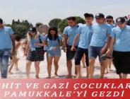 ŞEHİT VE GAZİ ÇOCUKLARI PAMUKKALE'Yİ GEZDİ