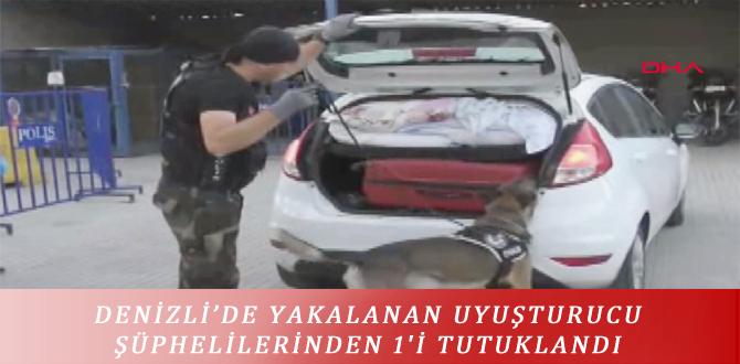 DENİZLİ'DE YAKALANAN UYUŞTURUCU ŞÜPHELİLERİNDEN 1'İ TUTUKLANDI