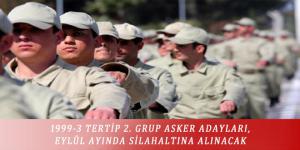 1999-3 TERTİP 2. GRUP ASKER ADAYLARI, EYLÜL AYINDA SİLAHALTINA ALINACAK