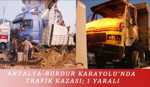 ANTALYA-BURDUR KARAYOLU'NDA TRAFİK KAZASI; 1 YARALI