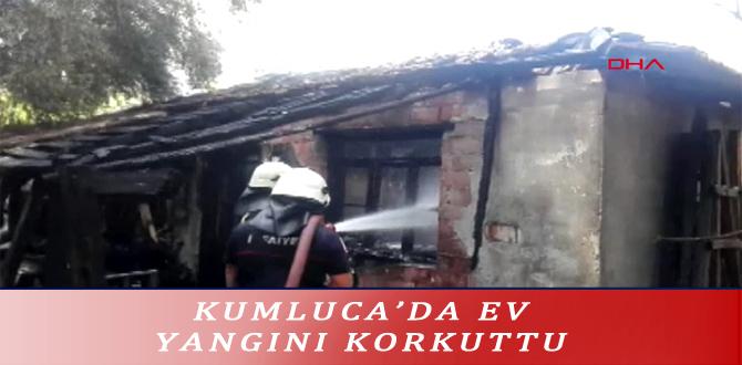 KUMLUCA'DA EV YANGINI KORKUTTU