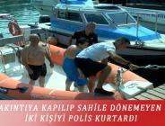 AKINTIYA KAPILIP SAHİLE DÖNEMEYEN İKİ KİŞİYİ POLİS KURTARDI